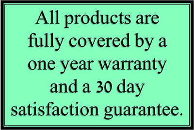 All products are fully covered by a one year warranty and a 30 day satisfaction guarantee.